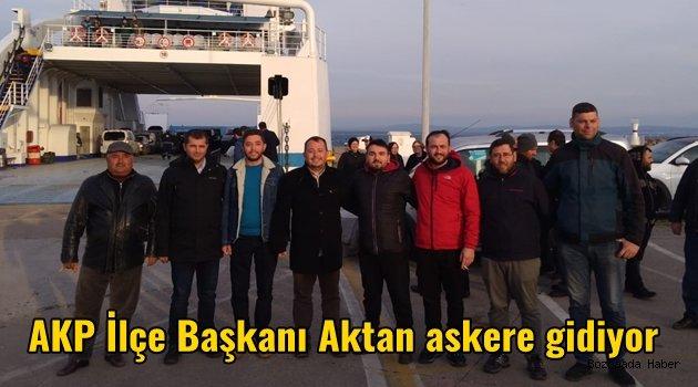 AKP Bozcaada İlçe Başkanı Aktan, Amasya'da askerlik yapacak
