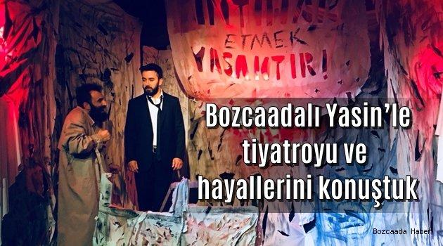 Bozcaadalı Yasin'le tiyatroyu ve hayallerini konuştuk