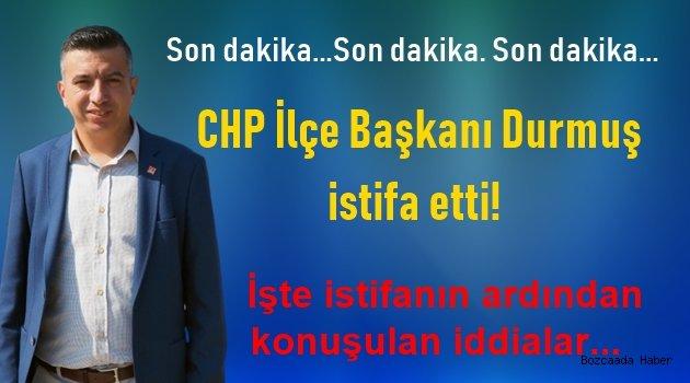 CHP İlçe Başkanı Hüseyin Durmuş istifa etti