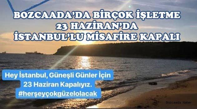 Bozcaada'daki birçok işletme 23 Haziran'da İstanbullu müşteri kabul etmeyecek