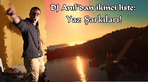 DJ Anıl'dan ikinci liste: Yaz Şarkıları!