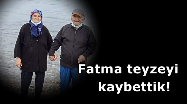 Fatma teyzeyi kaybettik!