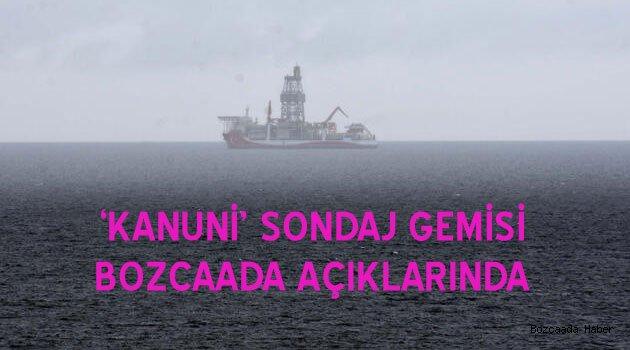 Kanuni sondaj gemisi Bozcaada açıklarında