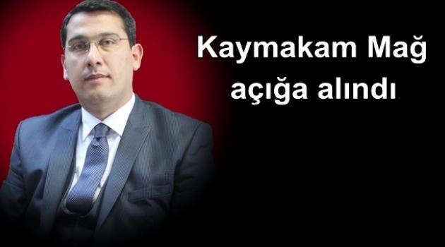 Kaymakam Abdulgani Mağ, açığa alındı.