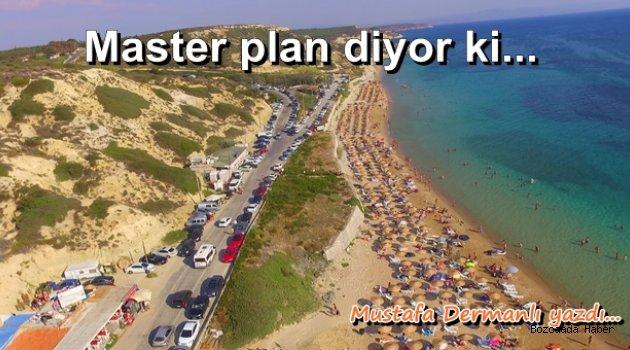Mustafa Dermanlı yazdı: Master plan diyor ki...