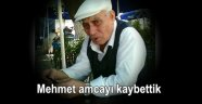 Mehmet amcayı kaybettik